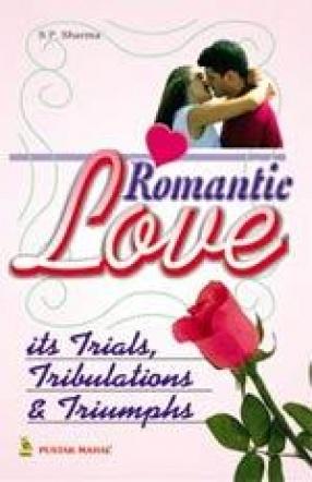 Romantic Love:  Its Trials, Tribulations & Triumphs