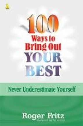 100 Ways to Bring Out Your Best: Never Underestimate Yourself