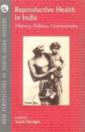 Reproductive Health in India: History, Politics, Controversies