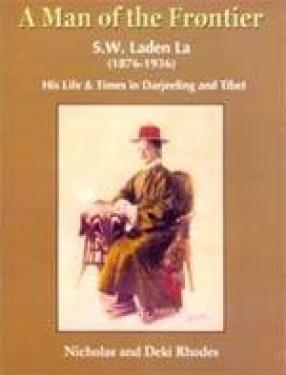 A Man of the Frontier: S.W. Laden La (1876-1936)