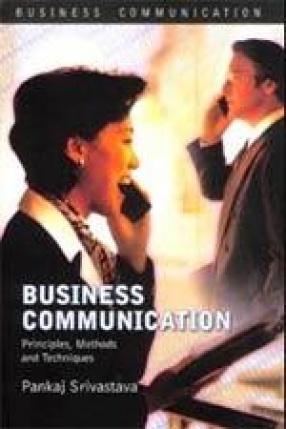 Business Communication: Principles, Methods & Techniques