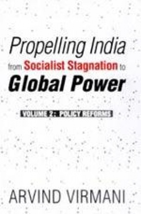 Propelling India from Socialist Stagnation to Global Power (Volume 2: Policy Reforms)