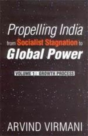 Propelling India from Socialist Stagnation to Global Power (Volume 1: Growth Process)