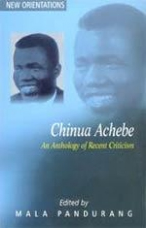 Chinua Achebe: An Anthology of Recent Criticism