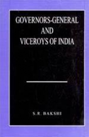Governors-General and Viceroys of India: Policy and Administration