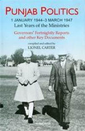 Punjab Politics-1 January 1944-3 March 1947: Last Years of the Ministries