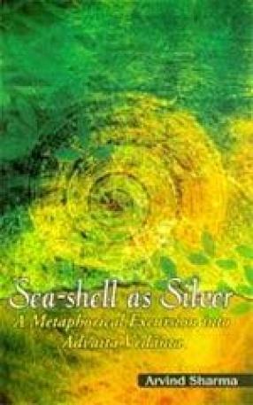 Sea-Shell as Silver: A Metaphorical Excursion into Advaita Vedanta