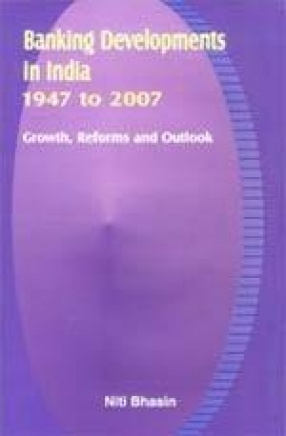 Banking Developments in India 1947 to 2007