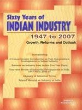 Sixty Years of Indian Industry 1947 to 2007: Growth, Reforms and Outlook