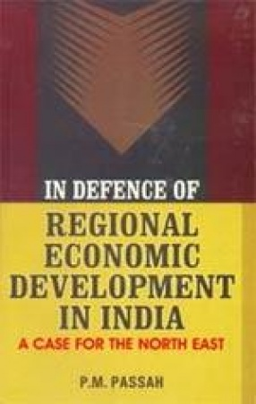 In Defence of Regional Economic Development in India: A Case for the North East