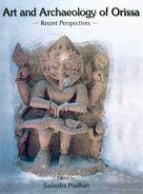 Art and Archaeology of Orissa: Recent Perspectives