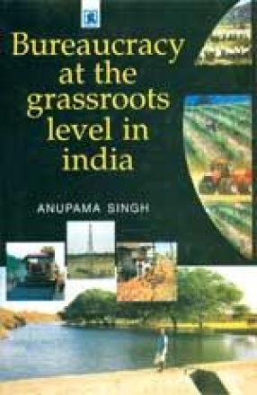 Bureaucracy at the Grassroots Level in India