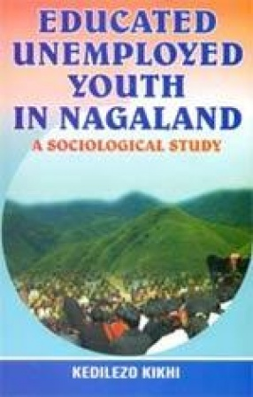 Educated Unemployed Youth in Nagaland: A Sociological Study