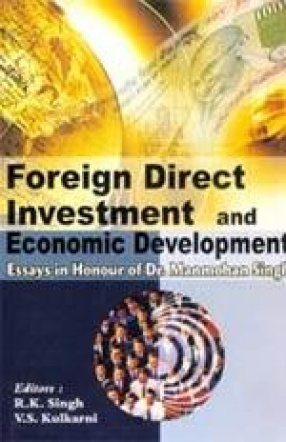 Foreign Direct Investment and Economic Development: Essays in Honour of Dr. Manmohan Singh