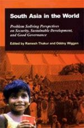 South Asia in the World: Problem Solving Perspectives on Security, Sustainable Development, and Good Governance