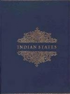 Indian States: A Biographical, Historical, and Administrative Survey