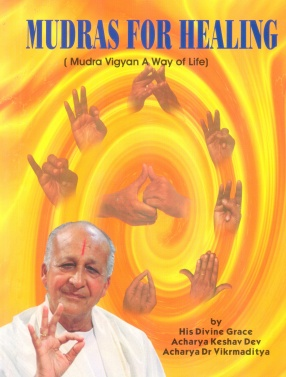 Mudras for Healing: Mudra Vigyan A Way of Life