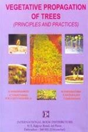 Vegetative Propagation of Trees: Principles and Practices