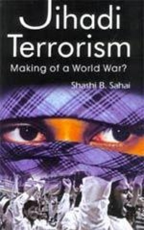 Jihadi Terrorism: Making of a World War?