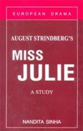 August Strindberg's Miss Julie: A Study