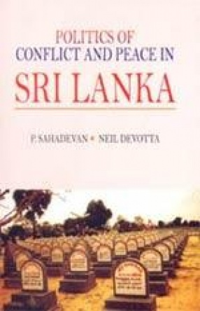 Politics of Conflict and Peace in Sri Lanka