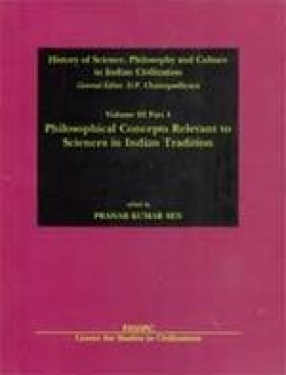 History of Science, Philosophy and Culture in Indian Civilization: Philosophical Concepts Relevant to Sciences in Indian Tradition (Volume III, Part 4)