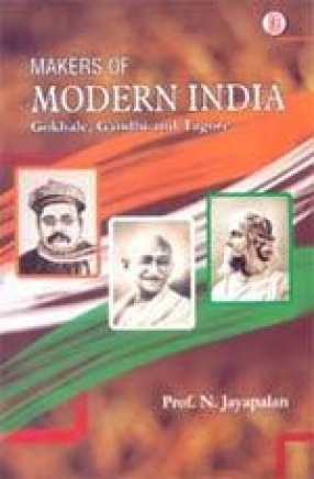 Makers of Modern India: Gokhale, Gandhi and Tagore