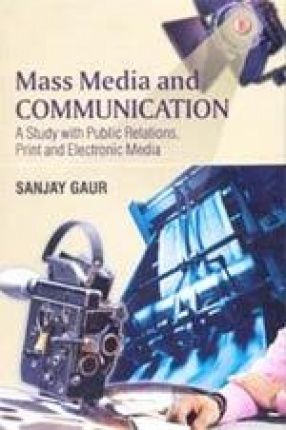 Mass Media and Communication: A Study with Public Relations, Print and Elecronic Media