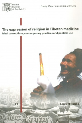 The Expression of Religion in Tibetan Medicine: Ideal Conceptions, Contemporary Practices and Political Use