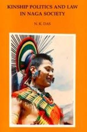 Kinship Politics and Law in Naga Society