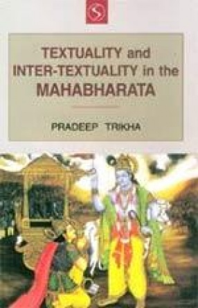 Textuality and Inter-textuality in the Mahabharata: Myth, Meaning and Metamorphosis