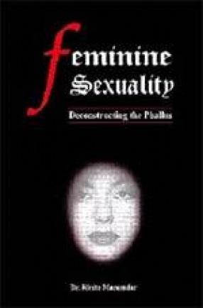 Feminine Sexuality: Deconstructing Phallocentric Sexuality (Part 2)