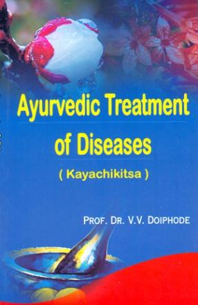 Ayurvedic Treatment of Diseases: Kayachikitsa