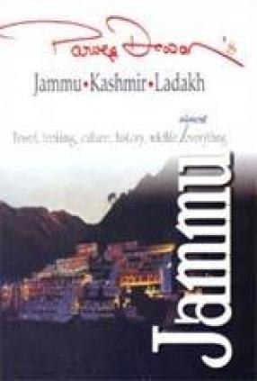 Jammu, Kashmir and Ladakh: Jammu: Travel, Trekking, Culture, History, Wildlife, almost Everything