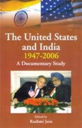 The United States and India, 1947-2006: A Documentary Study