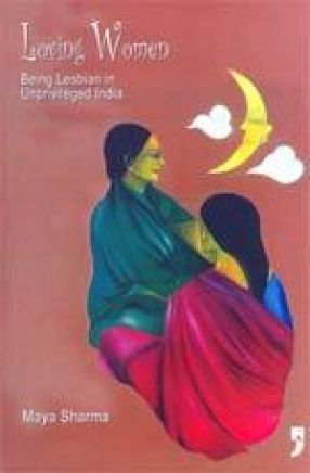 Loving Women: Being Lesbian in Unprivileged India
