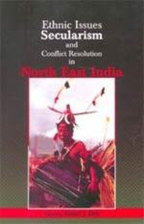 Ethnic Issues Secularism and Conflict resolution in North East India