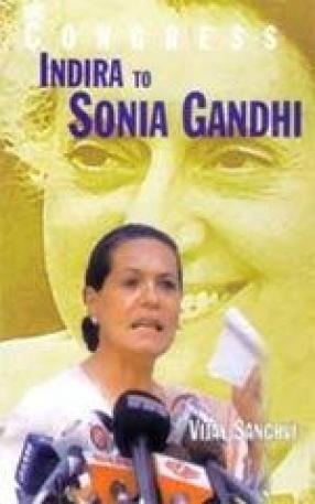 The Congress Indira to Sonia Gandhi