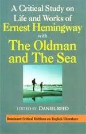 A Critical Study on Life and Works of Ernest Hemingway with the Old Man and the Sea