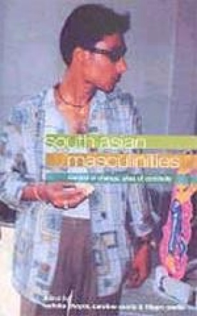 South Asian Masculinities: Context of Change, Sites of Continuity