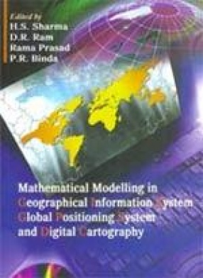 Mathematical Modelling in Geographical Information System, Global Positioning System and Digital Cartography
