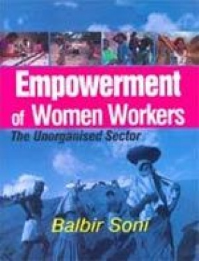 Empowerment of Women Workers: The Unorganised Sector
