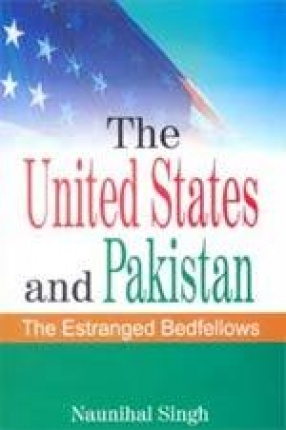 The United States and Pakistan: The Estranged Bedfellows