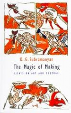 The Magic of Making: Essays on Art and Culture