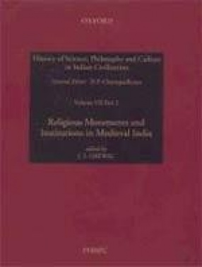 History of Science, Philosophy and Culture in Indian Civilization, Vol. VII. The Rise of New Polity and Life in Villages and Towns, Part II: Religious Movements and Institutions in Medieval India