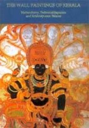 The Wall Paintings of Kerala: Mattancherry, Padmanabhapuram and Krishnapuram Palaces
