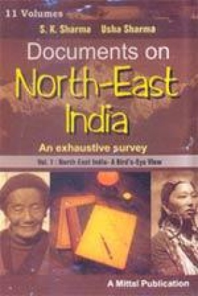Documents on North-East India: An Exhaustive Survey (In 11 Volumes)