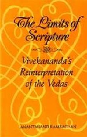 The Limits of Scripture: Vivekananda's Reinterpretation of the Vedas
