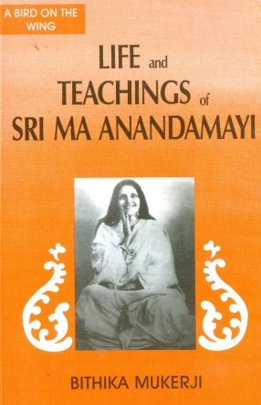 Life and Teachings of Sri Ma Anandamayi: A Bird on the Wing