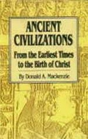 Ancient Civilizations: From the Earliest Times to the Birth of Christ